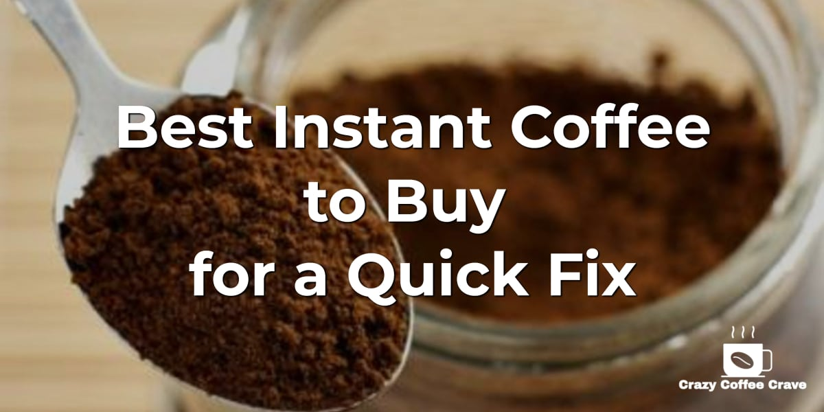 Best Instant Coffee to Buy for a Quick Fix