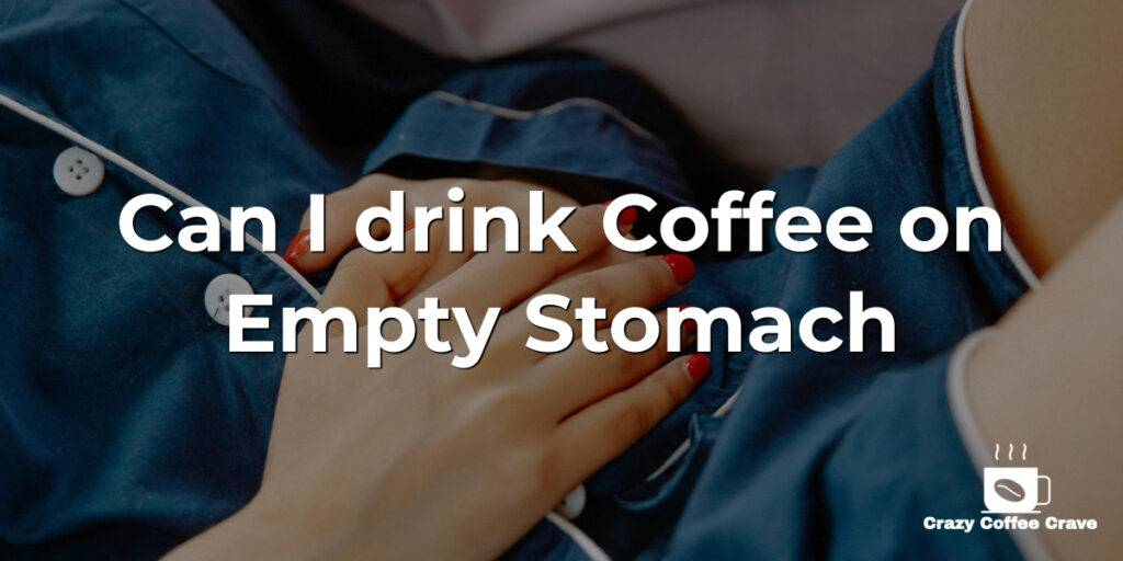 Can I drink Coffee on Empty Stomach