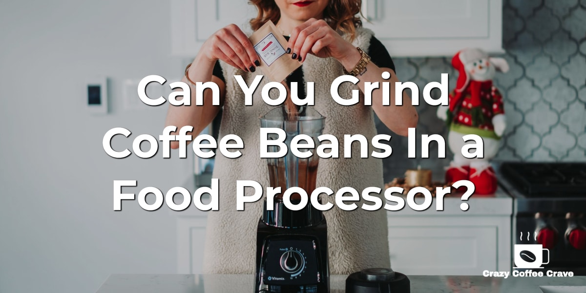 Can You Grind Coffee Beans In a Food Processor?