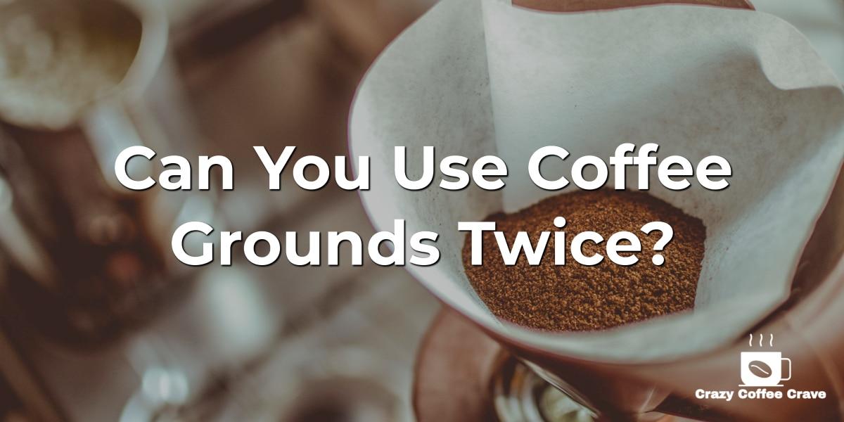 Can You Use Coffee Grounds Twice?