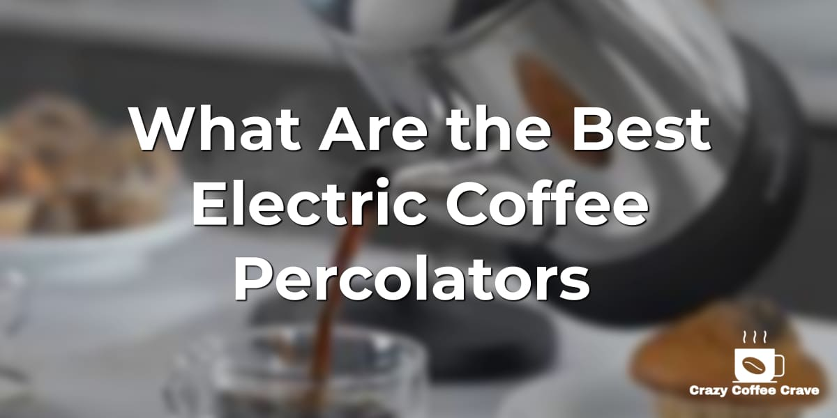 What Are the Best Electric Coffee Percolators