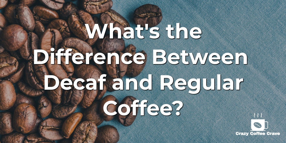 What's the Difference Between Decaf and Regular Coffee_