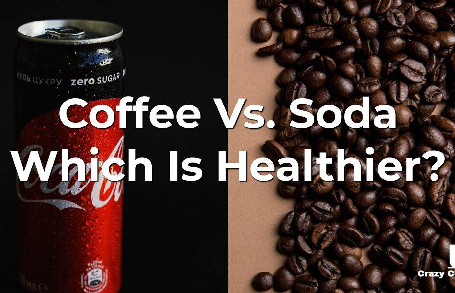 Coffee Vs. Soda Which Is Healthier