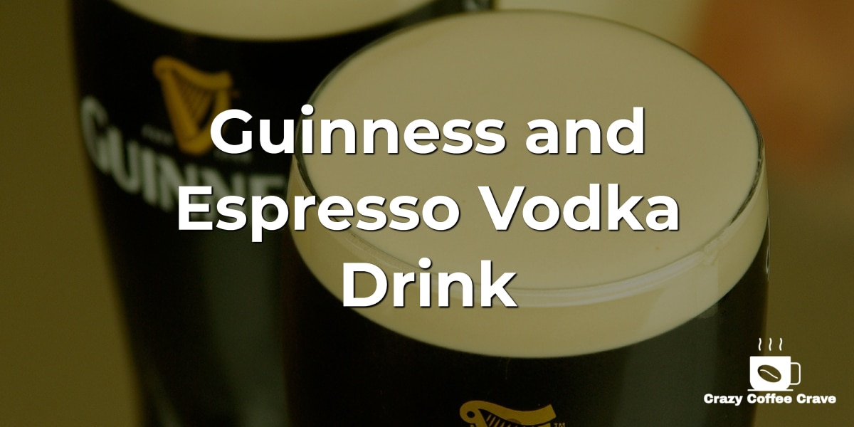 Guinness and Espresso Vodka Drink