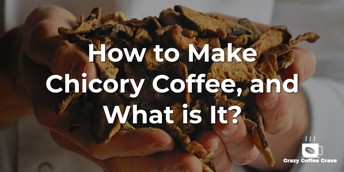 How to Make Chicory Coffee, and What is It_