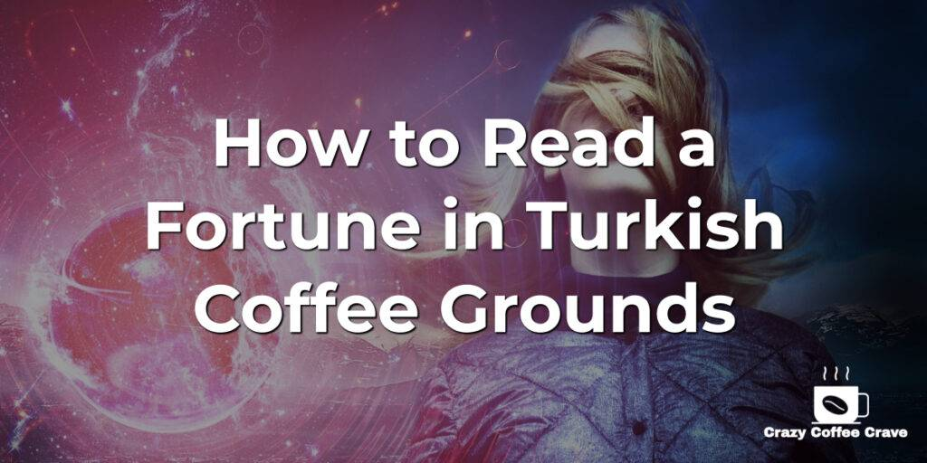 How to Read a Fortune in Turkish Coffee Grounds