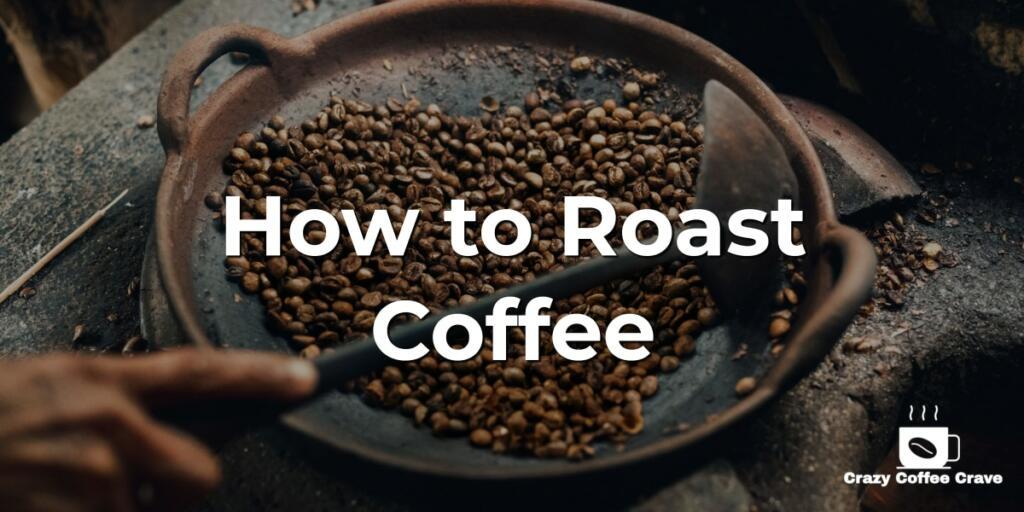 How to Roast Coffee
