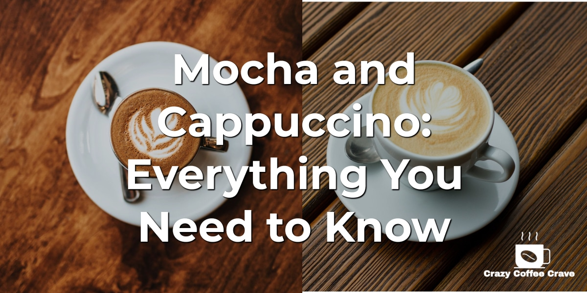 Mocha and Cappuccino: Everything You Need to Know