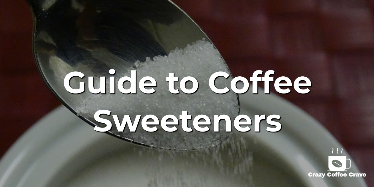 The ULTIMATE Guide to Coffee Sweeteners