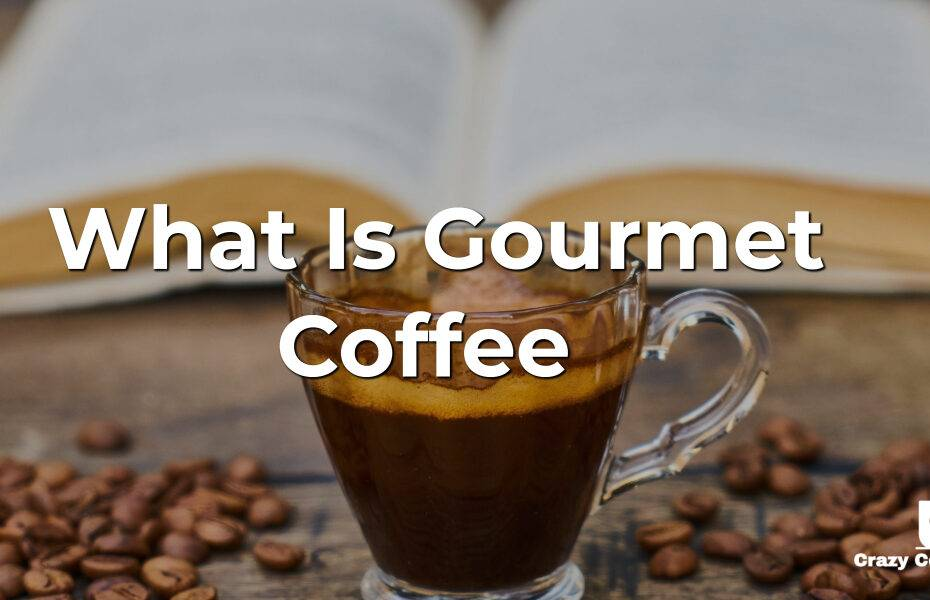 What Is Gourmet Coffee