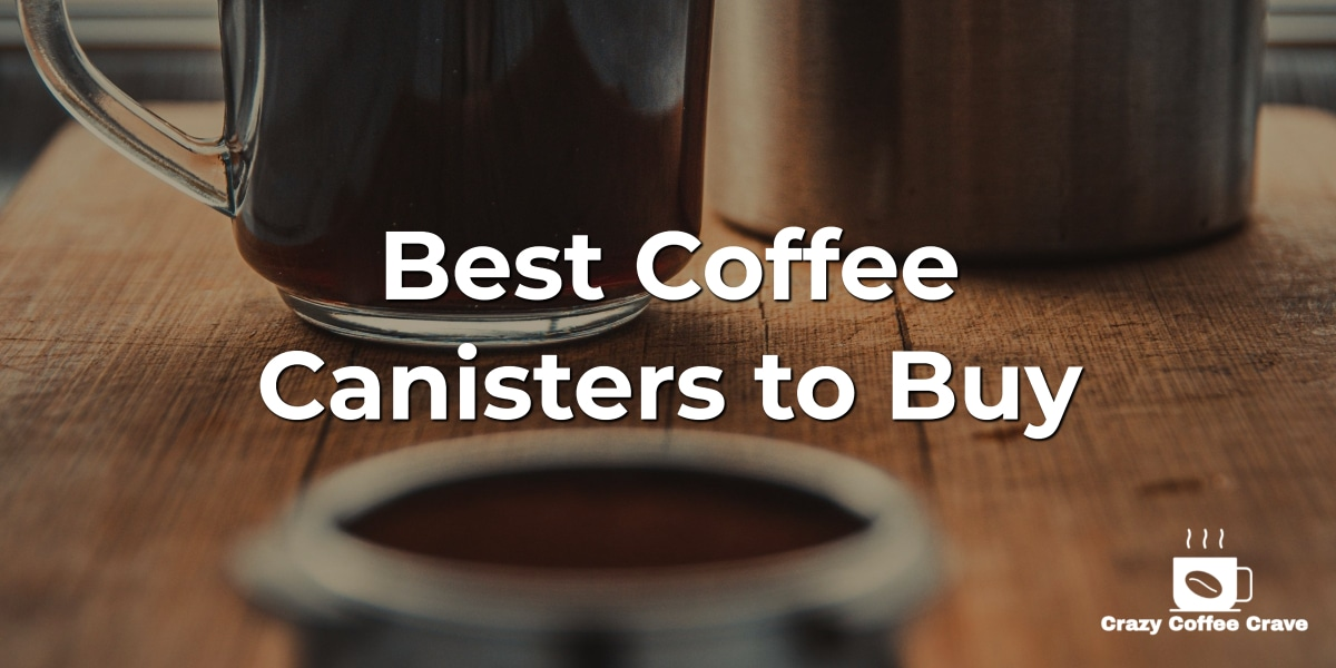 Best Coffee Canisters to Buy