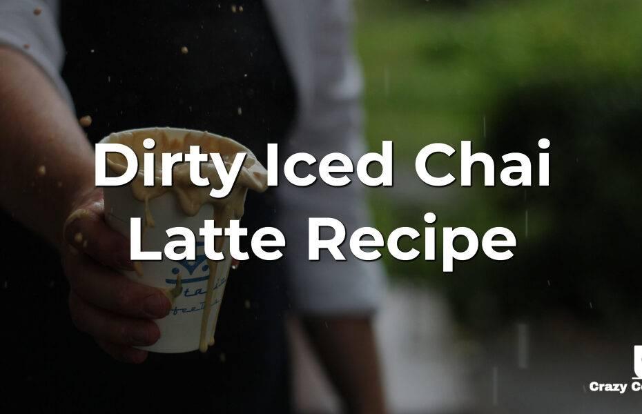 Dirty Iced Chai Latte Recipe