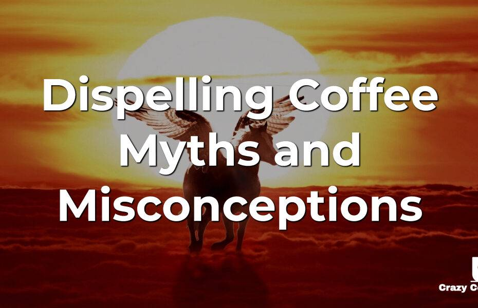 Dispelling Coffee Myths and Misconceptions