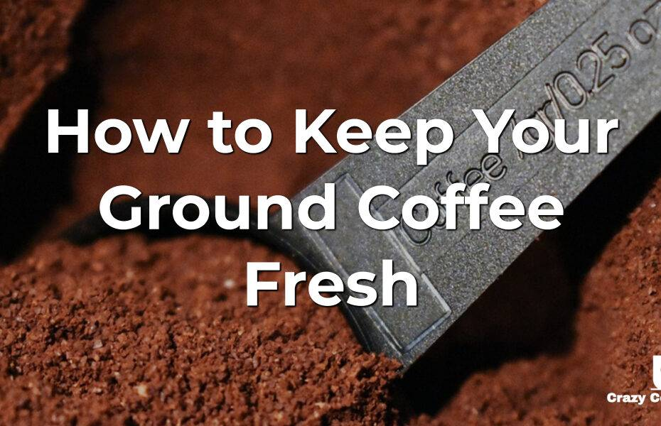 How to Keep Your Ground Coffee Fresh