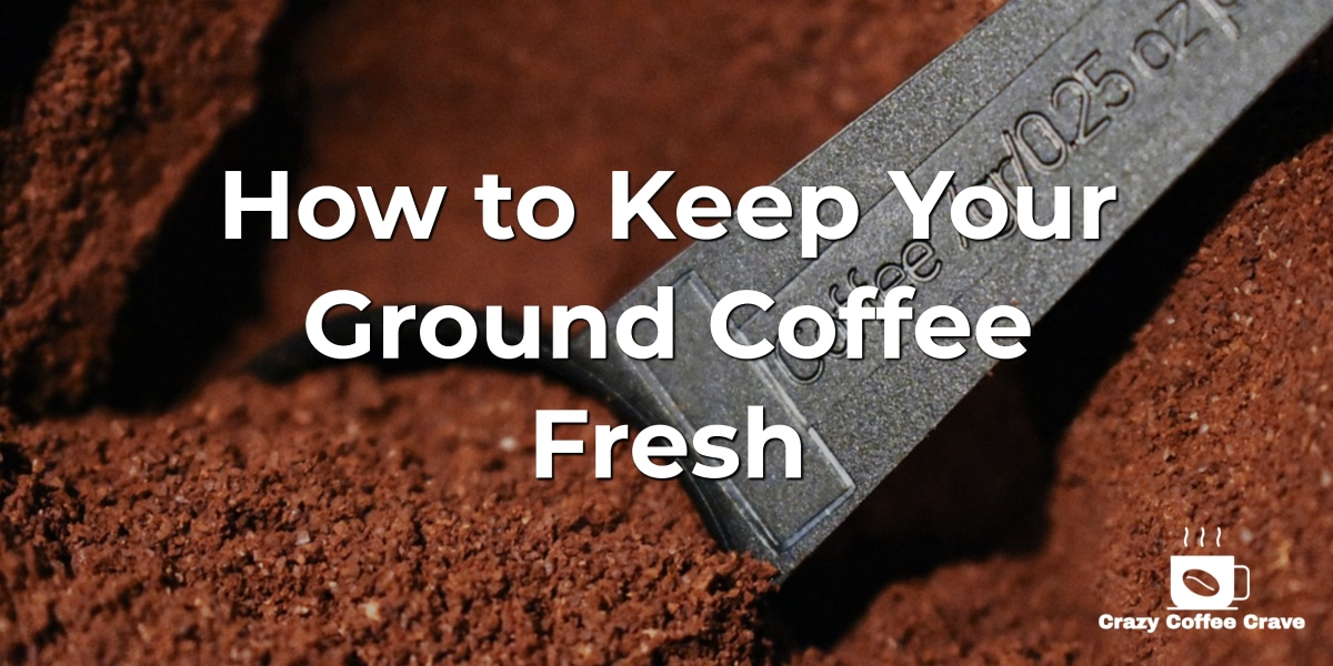 How to Keep Your Ground Coffee Fresh