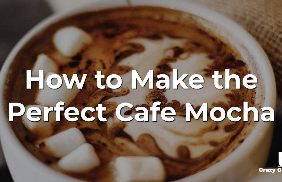 How to Make the Perfect Cafe Mocha