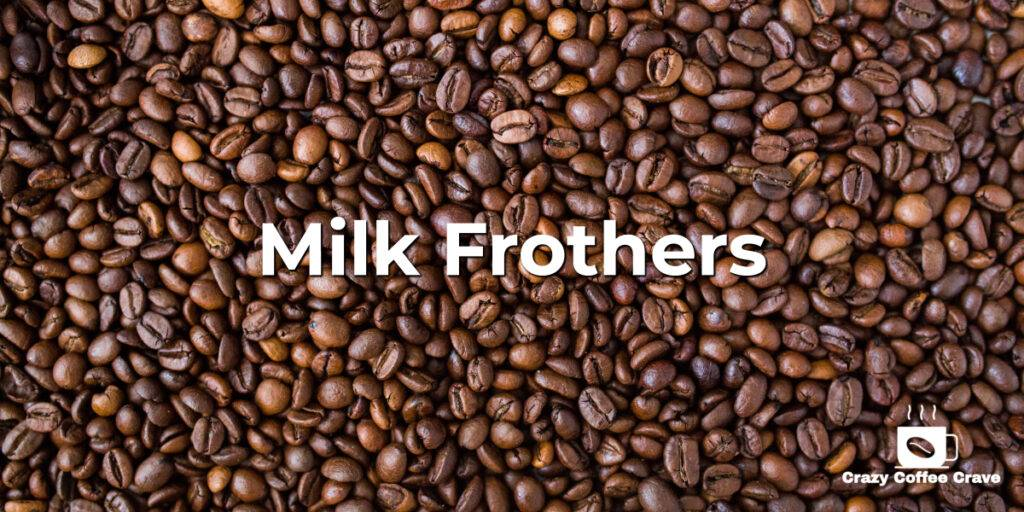 Milk frothers